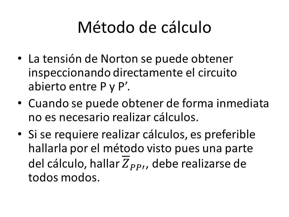 Método de cálculo La tensión de Norton se puede obtener inspeccionando directamente el circuito abierto entre P y P'.
