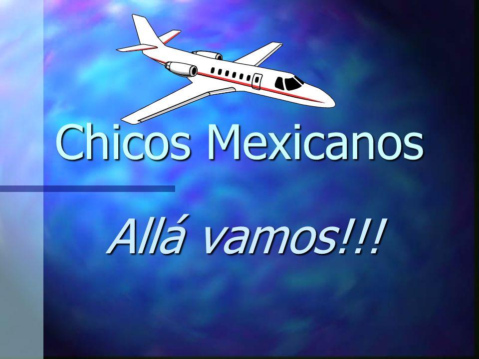 Chicos Mexicanos Allá vamos!!!