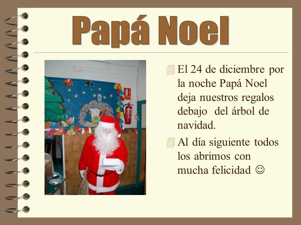 Papá NoelEl 24 de diciembre por la noche Papá Noel deja nuestros regalos debajo del árbol de navidad.