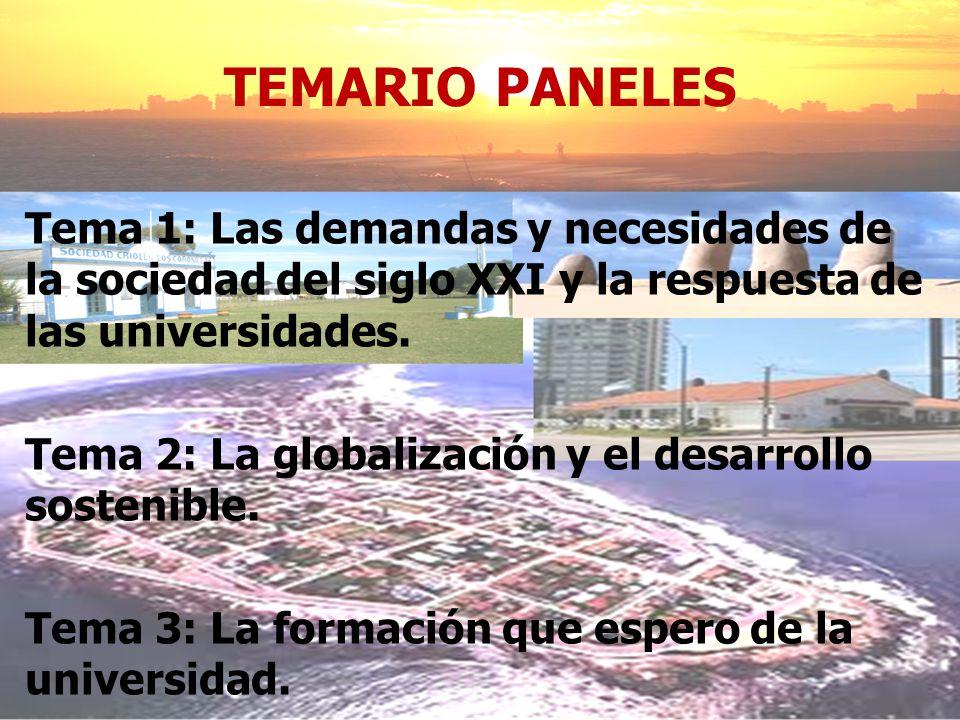 TEMARIO PANELES Tema 1: Las demandas y necesidades de la sociedad del siglo XXI y la respuesta de las universidades.