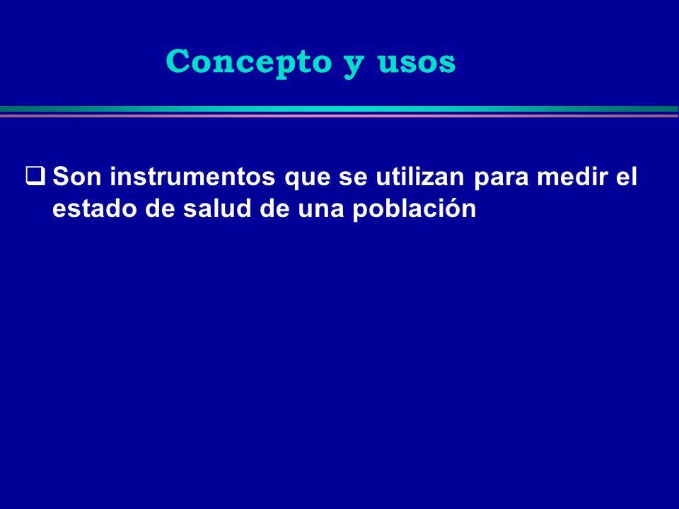 Concepto y usos Son instrumentos que se utilizan para medir el estado de salud de una población