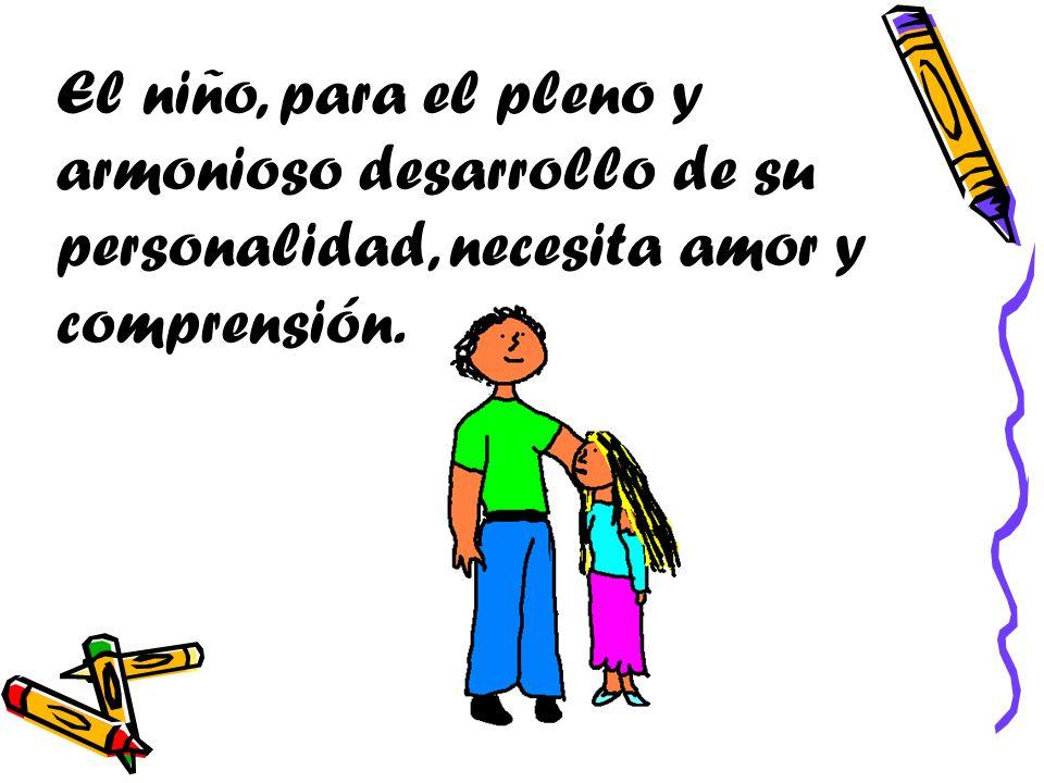 El niño, para el pleno y armonioso desarrollo de su personalidad, necesita amor y comprensión.