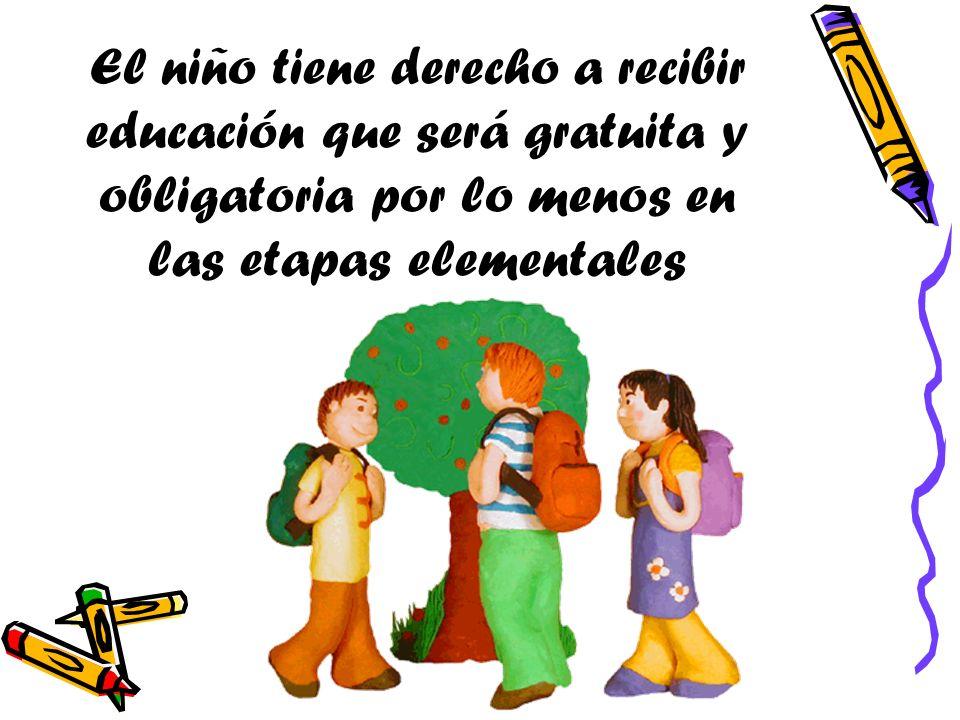 El niño tiene derecho a recibir educación que será gratuita y obligatoria por lo menos en las etapas elementales