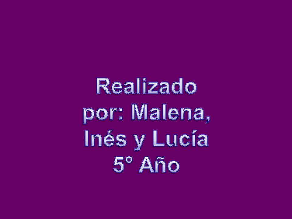 Realizado por: Malena, Inés y Lucía 5° Año