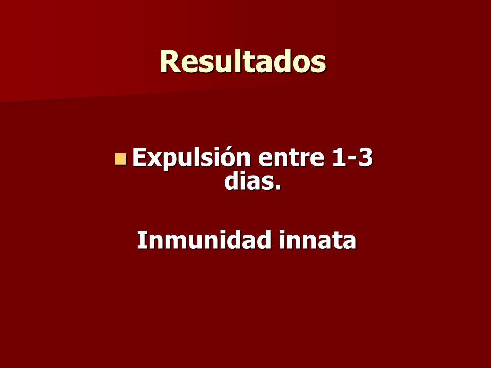Resultados Expulsión entre 1-3 dias. Inmunidad innata