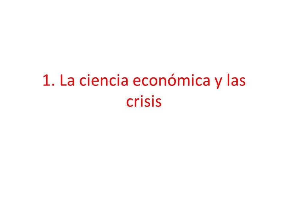 1. La ciencia económica y las crisis