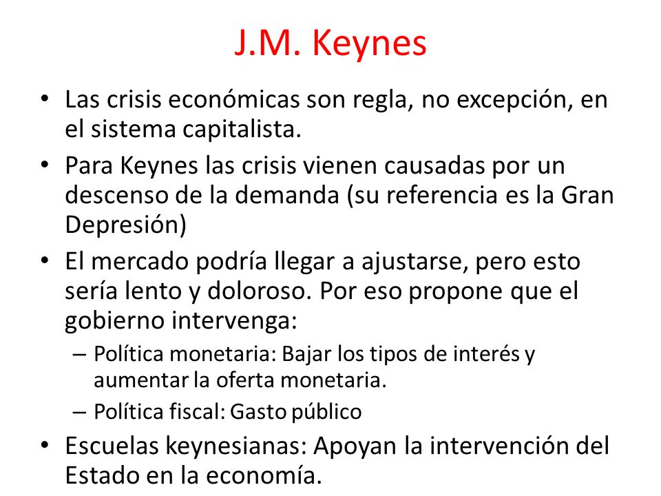 J.M. KeynesLas crisis económicas son regla, no excepción, en el sistema capitalista.