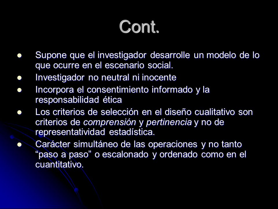 Cont. Supone que el investigador desarrolle un modelo de lo que ocurre en el escenario social. Investigador no neutral ni inocente.