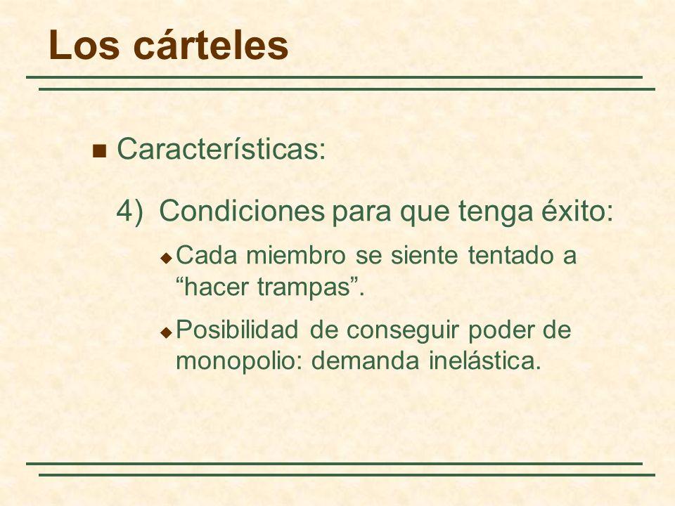 Los cárteles Características: 4) Condiciones para que tenga éxito: