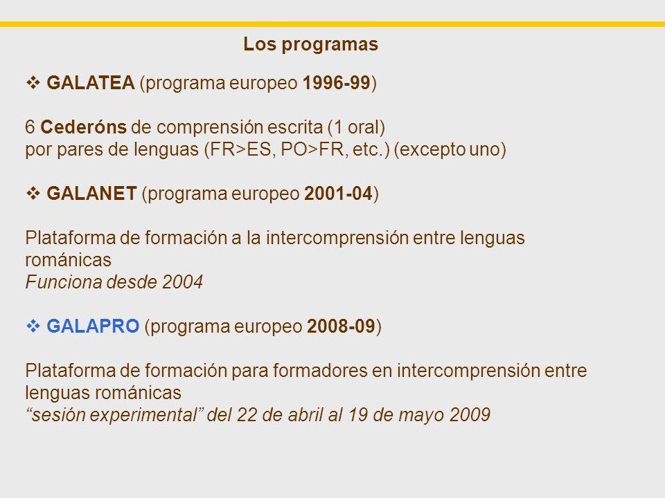 Los programas GALATEA (programa europeo 1996-99) 6 Cederóns de comprensión escrita (1 oral) por pares de lenguas (FR>ES, PO>FR, etc.) (excepto uno)