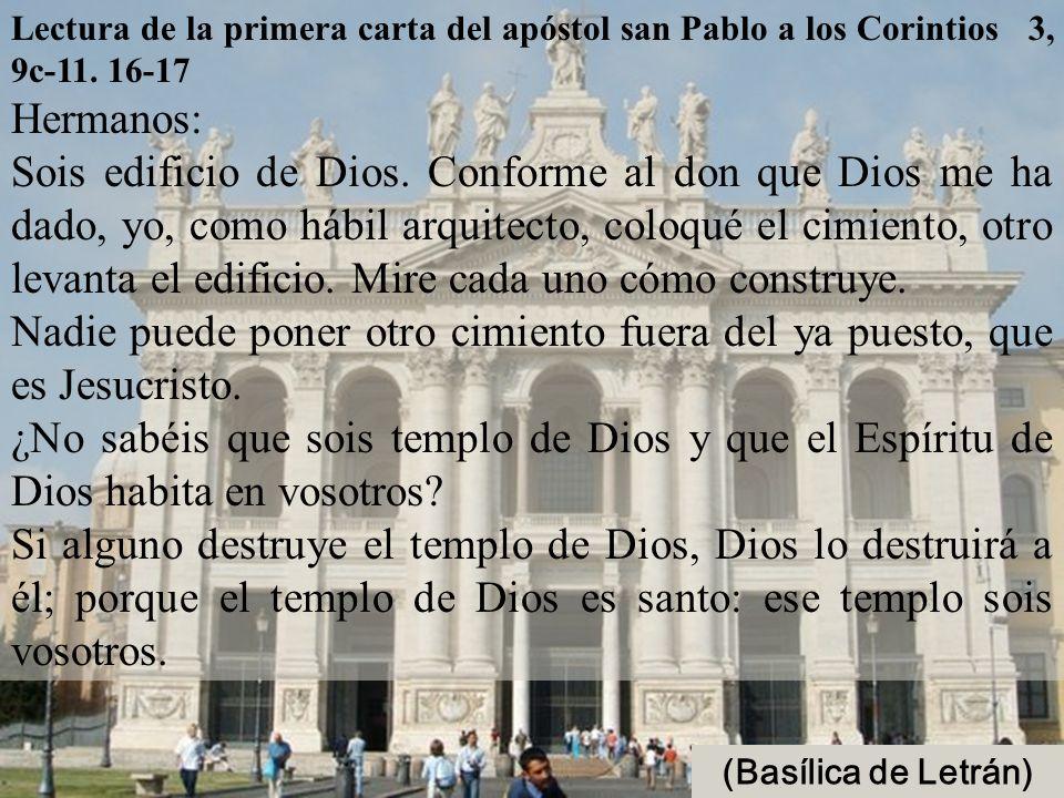 Lectura de la primera carta del apóstol san Pablo a los Corintios 3, 9c-11. 16-17