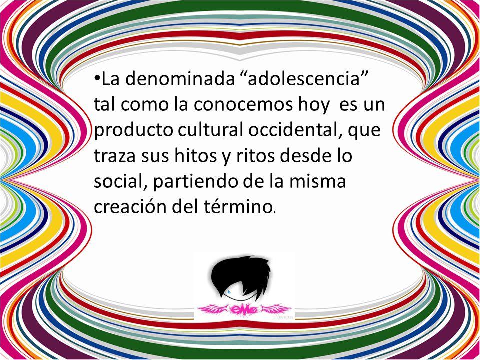 La denominada adolescencia tal como la conocemos hoy es un producto cultural occidental, que traza sus hitos y ritos desde lo social, partiendo de la misma creación del término.
