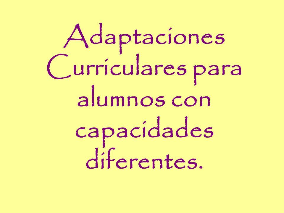 Adaptaciones Curriculares para alumnos con capacidades diferentes.