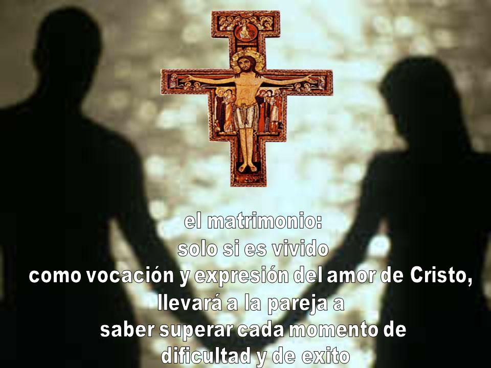como vocación y expresión del amor de Cristo, llevará a la pareja a