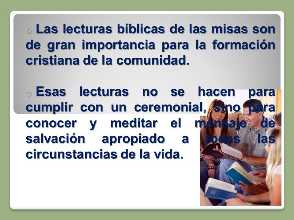 Las lecturas bíblicas de las misas son de gran importancia para la formación cristiana de la comunidad.