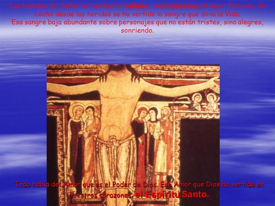 Las heridas del Señor se han hecho señales, instrumentos del amor fecundo, de hecho desde las heridas se ha vertido la sangre que dona la Vida.