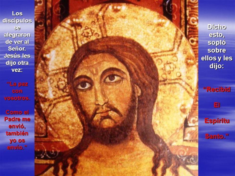 Dicho esto, sopló sobre ellos y les dijo: Recibid El Espíritu Santo.
