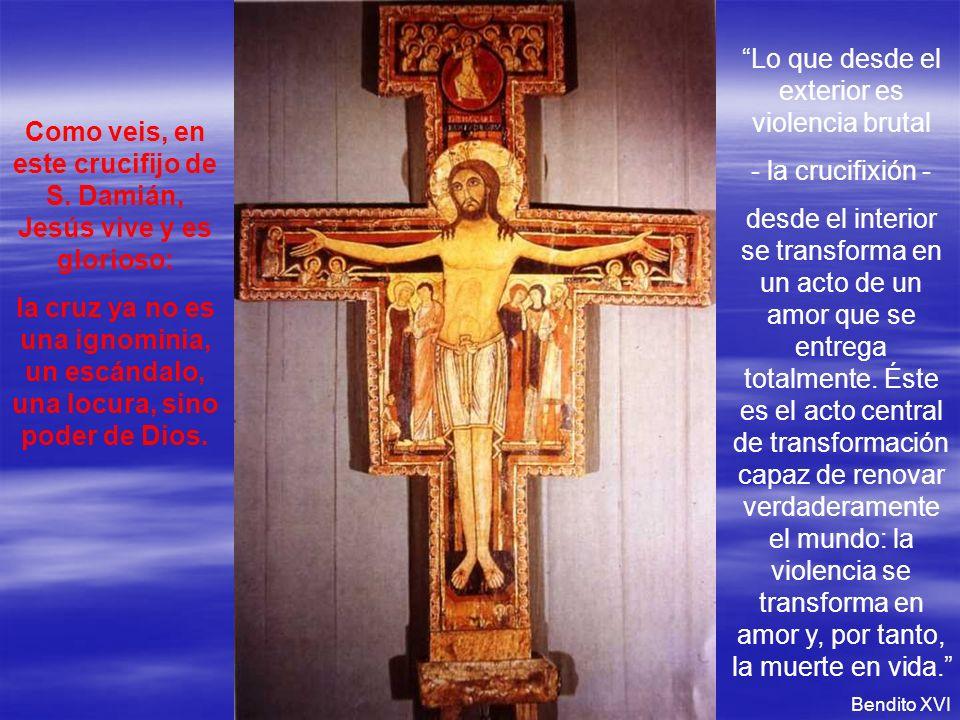 Como veis, en este crucifijo de S. Damián, Jesús vive y es glorioso: