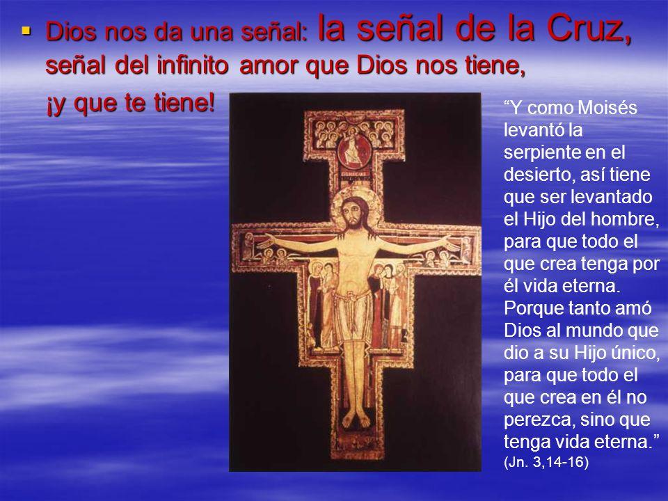 Dios nos da una señal: la señal de la Cruz, señal del infinito amor que Dios nos tiene,