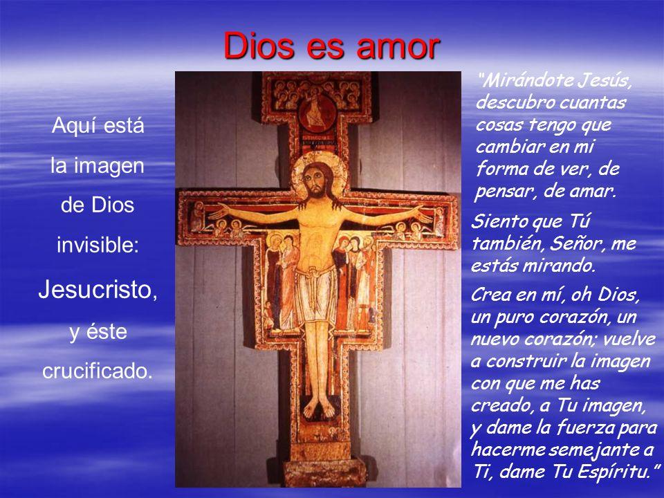 Dios es amor Jesucristo, Aquí está la imagen de Dios invisible: y éste