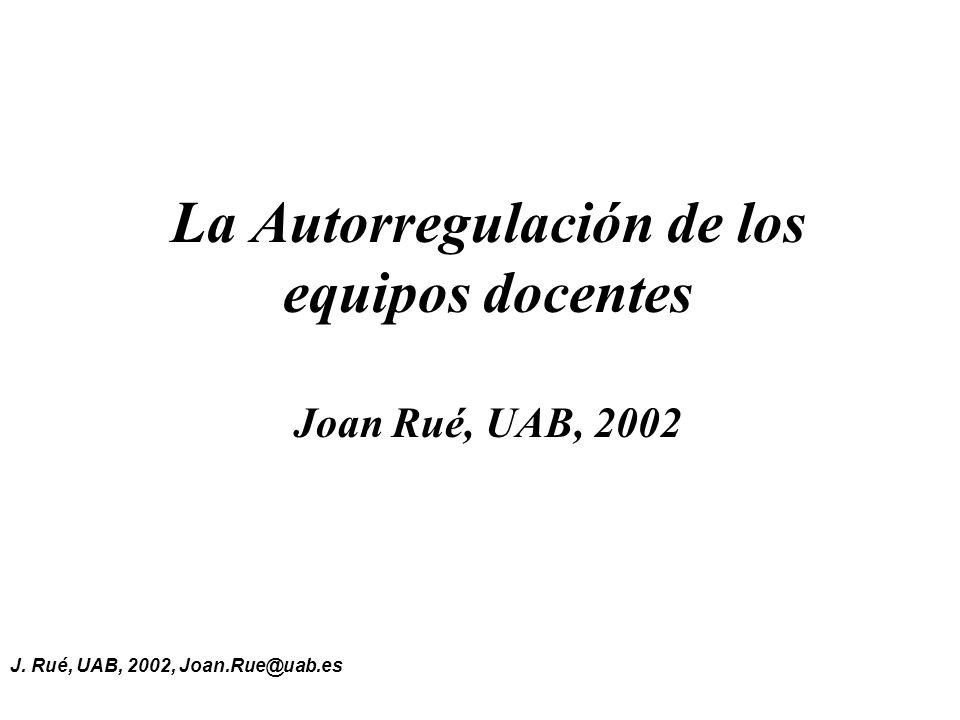 La Autorregulación de los equipos docentes Joan Rué, UAB, 2002