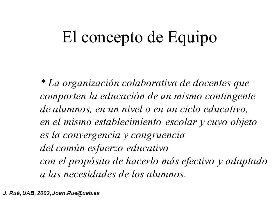 El concepto de Equipo * La organización colaborativa de docentes que