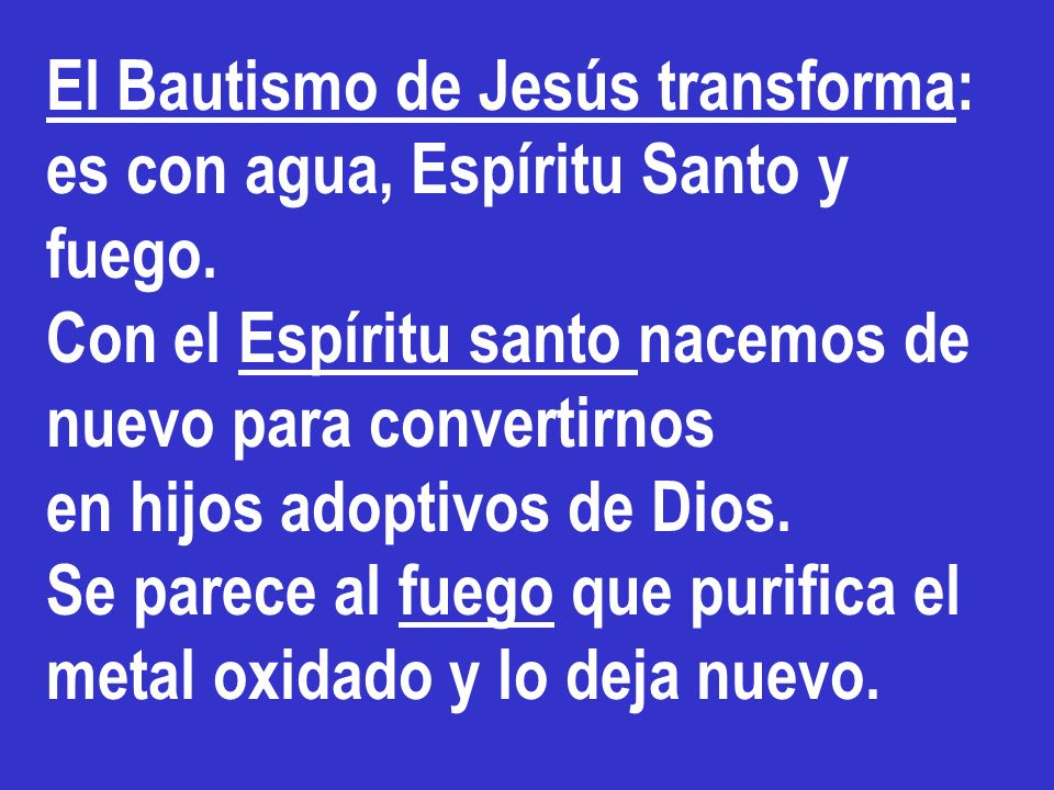 El Bautismo de Jesús transforma: es con agua, Espíritu Santo y fuego.