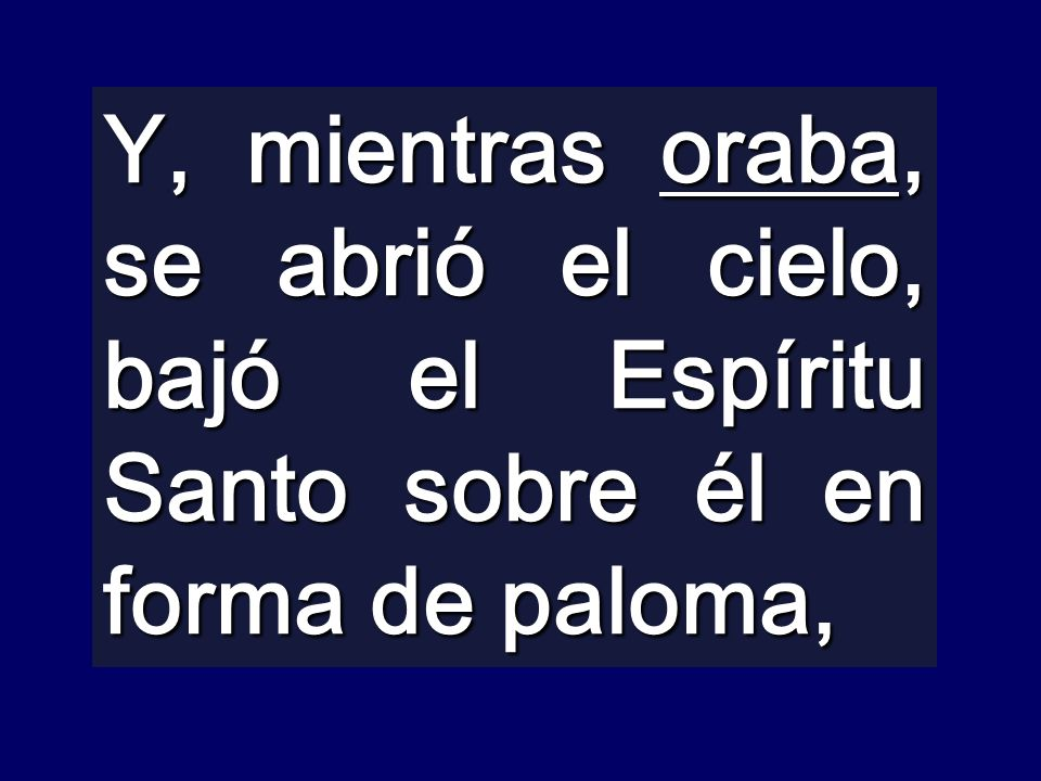 Y, mientras oraba, se abrió el cielo, bajó el Espíritu Santo sobre él en forma de paloma,