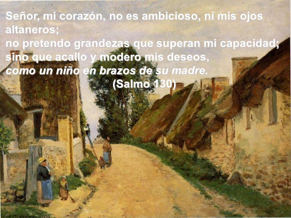 Señor, mi corazón, no es ambicioso, ni mis ojos altaneros;