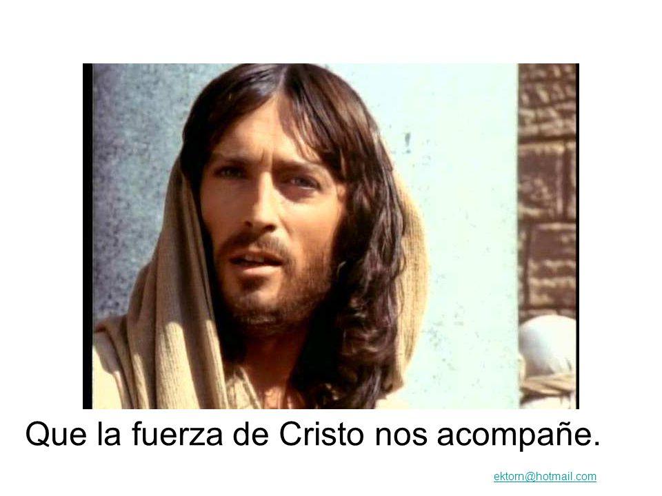 Que la fuerza de Cristo nos acompañe.