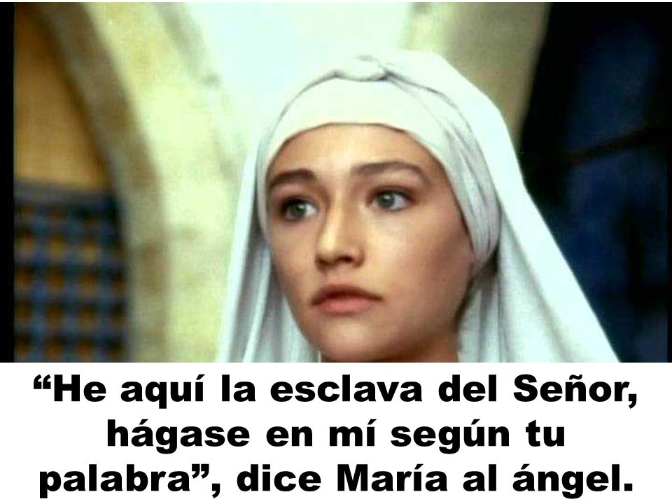 He aquí la esclava del Señor, hágase en mí según tu palabra , dice María al ángel.