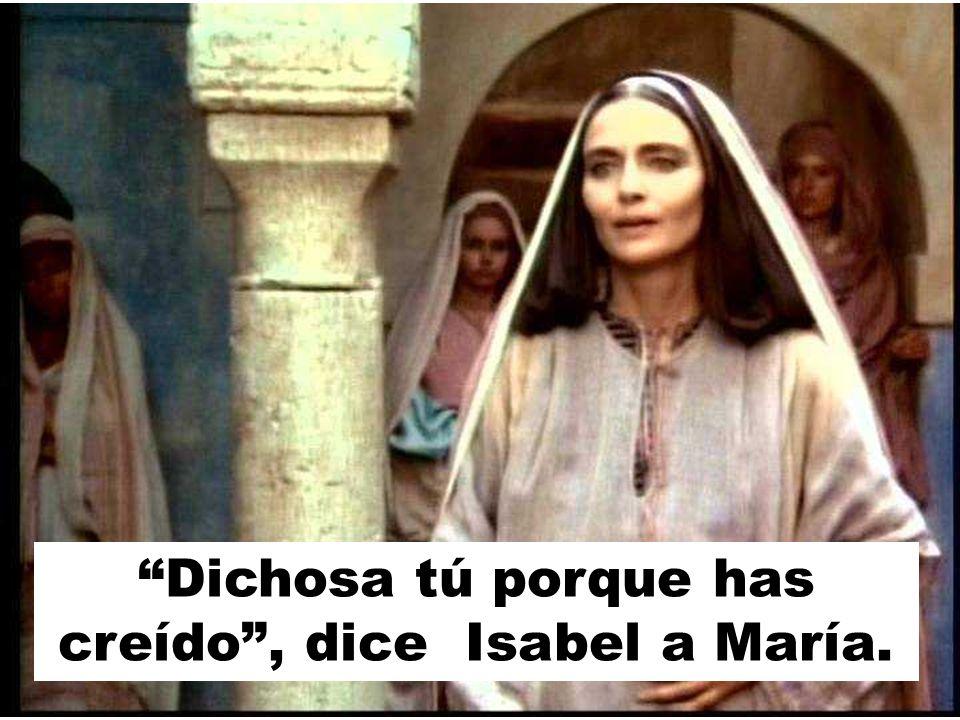 Dichosa tú porque has creído , dice Isabel a María.