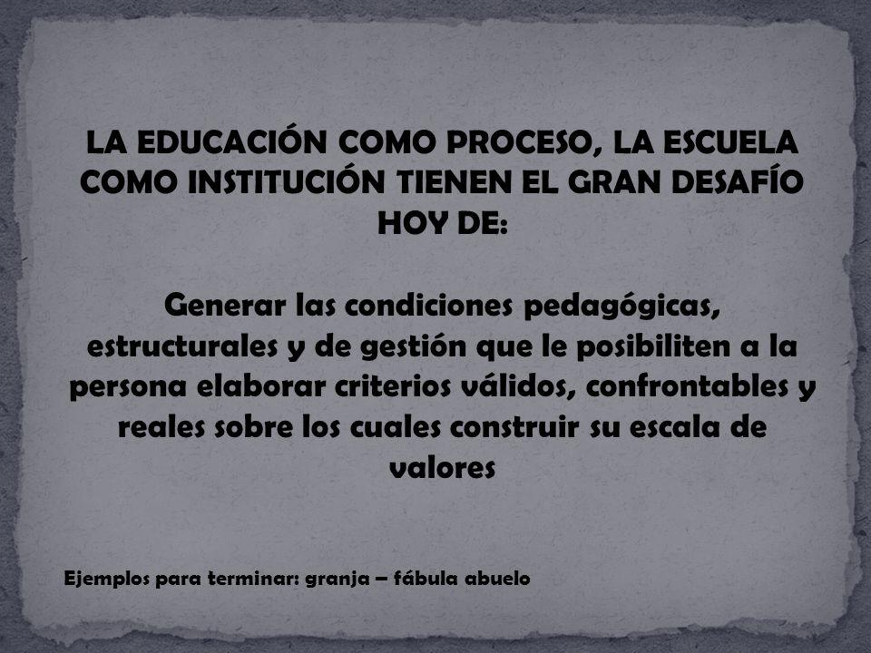 LA EDUCACIÓN COMO PROCESO, LA ESCUELA COMO INSTITUCIÓN TIENEN EL GRAN DESAFÍO HOY DE: