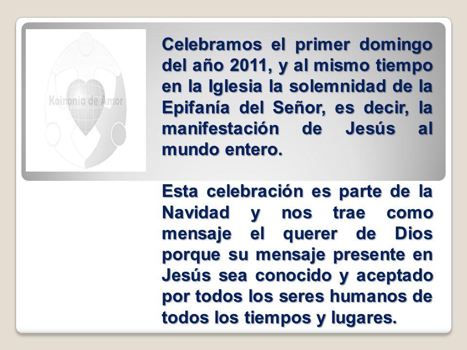 Celebramos el primer domingo del año 2011, y al mismo tiempo en la Iglesia la solemnidad de la Epifanía del Señor, es decir, la manifestación de Jesús al mundo entero.
