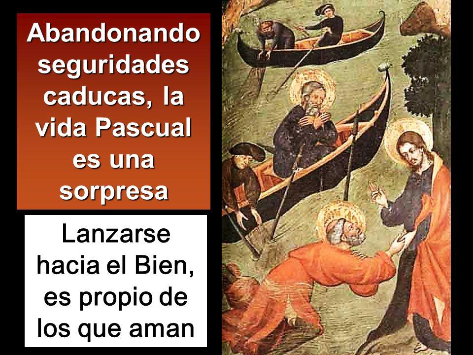 Abandonando seguridades caducas, la vida Pascual es una sorpresa