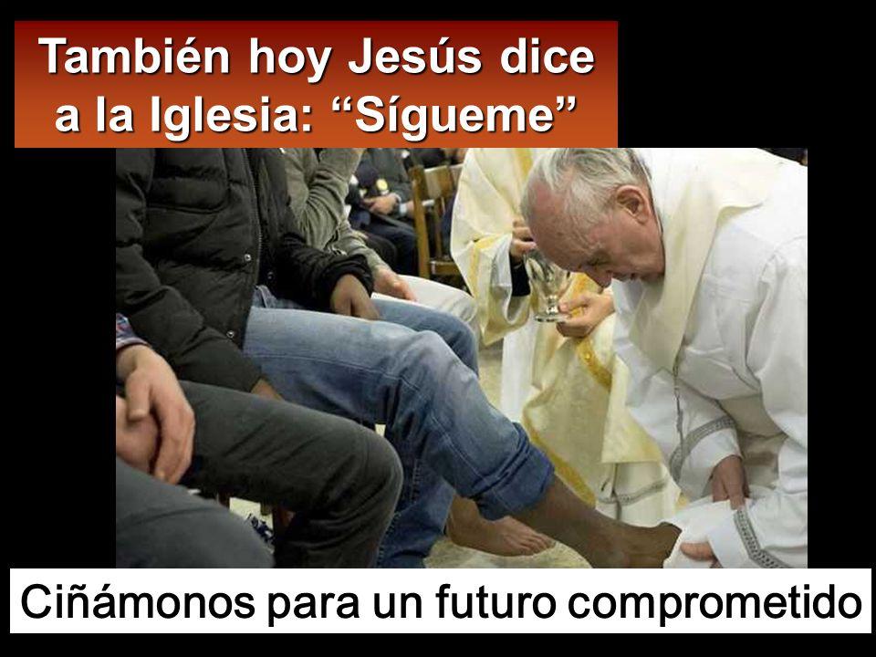 También hoy Jesús dice a la Iglesia: Sígueme