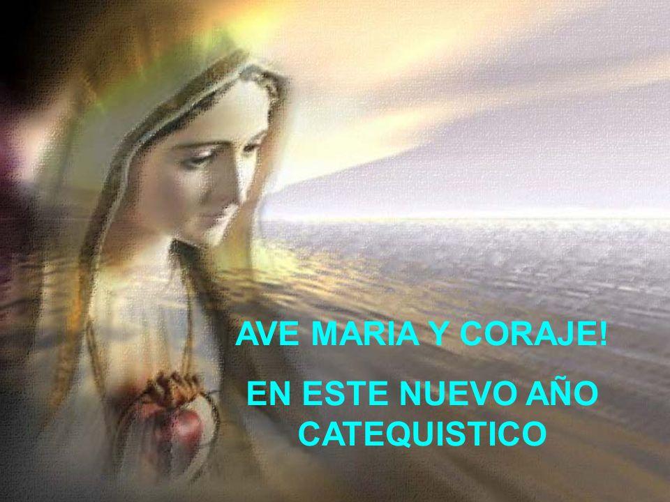 AVE MARIA Y CORAJE! EN ESTE NUEVO AÑO CATEQUISTICO