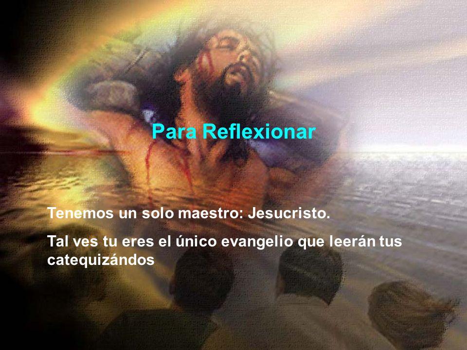 Para Reflexionar Tenemos un solo maestro: Jesucristo.
