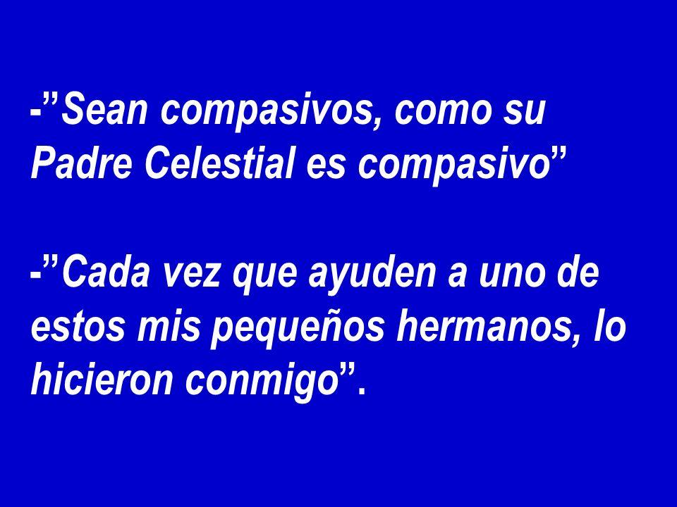 - Sean compasivos, como su Padre Celestial es compasivo