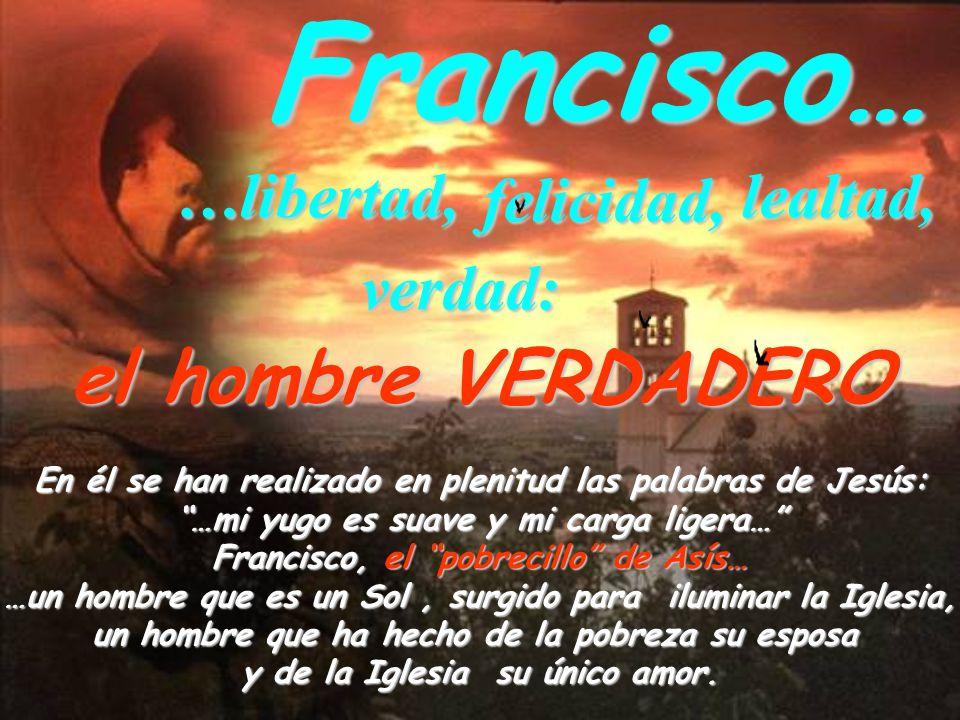 Francisco… el hombre VERDADERO …libertad, felicidad, lealtad, verdad: