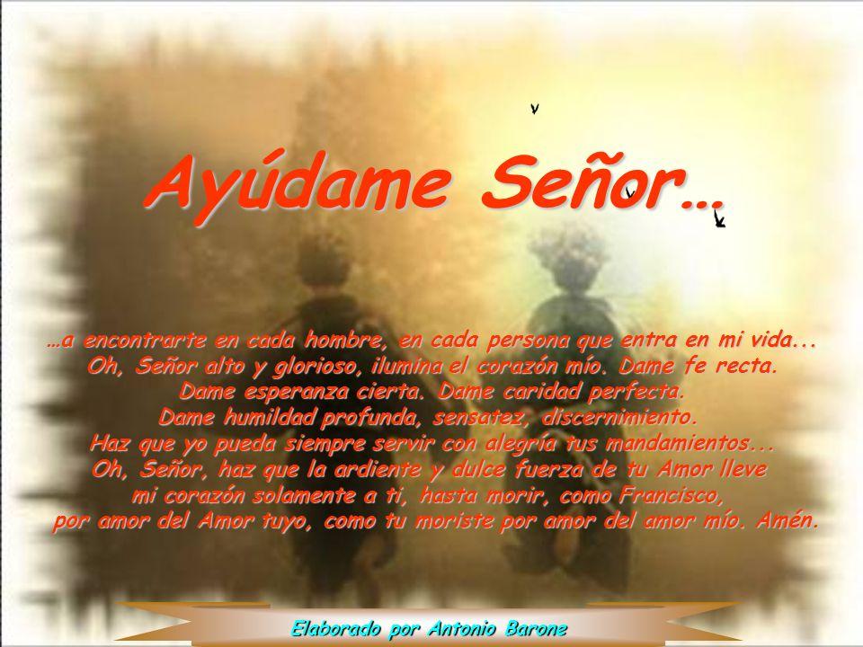 Ayúdame Señor… …a encontrarte en cada hombre, en cada persona que entra en mi vida...