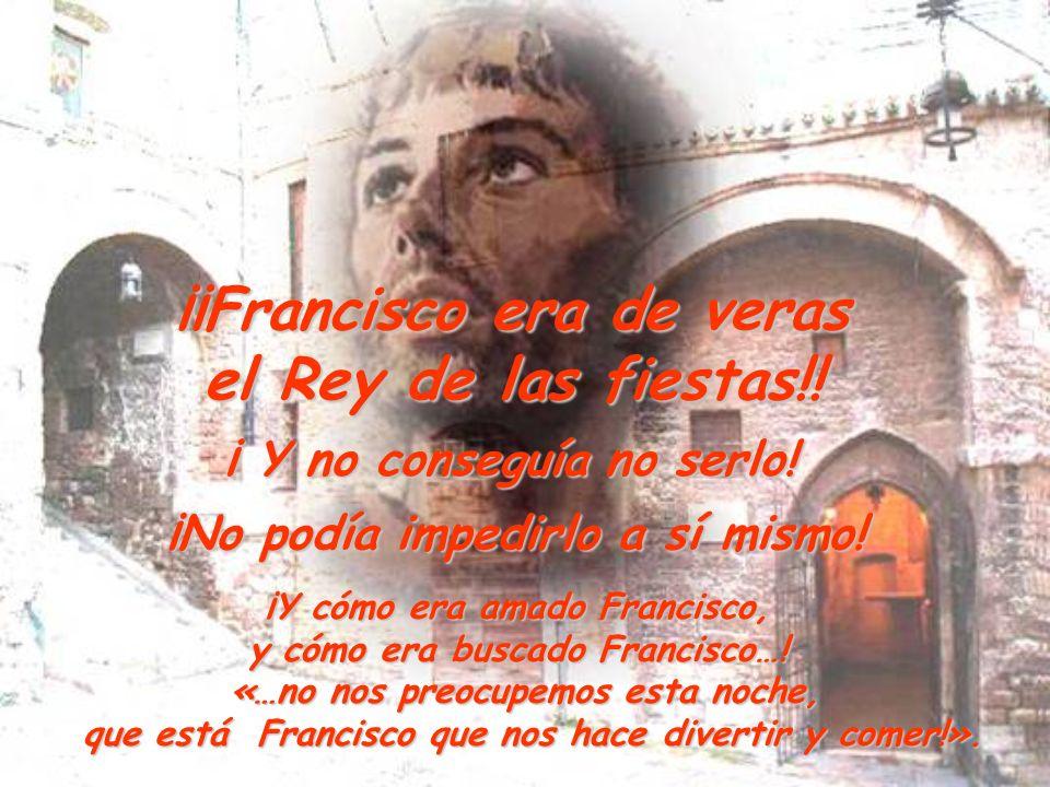 ¡¡Francisco era de veras el Rey de las fiestas!!