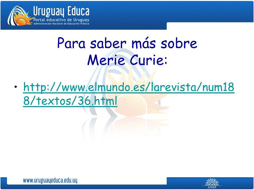 Para saber más sobre Merie Curie:
