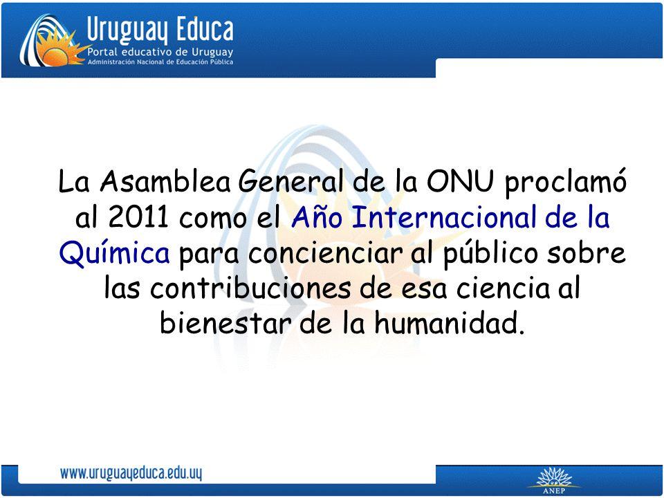 La Asamblea General de la ONU proclamó al 2011 como el Año Internacional de la Química para concienciar al público sobre las contribuciones de esa ciencia al bienestar de la humanidad.
