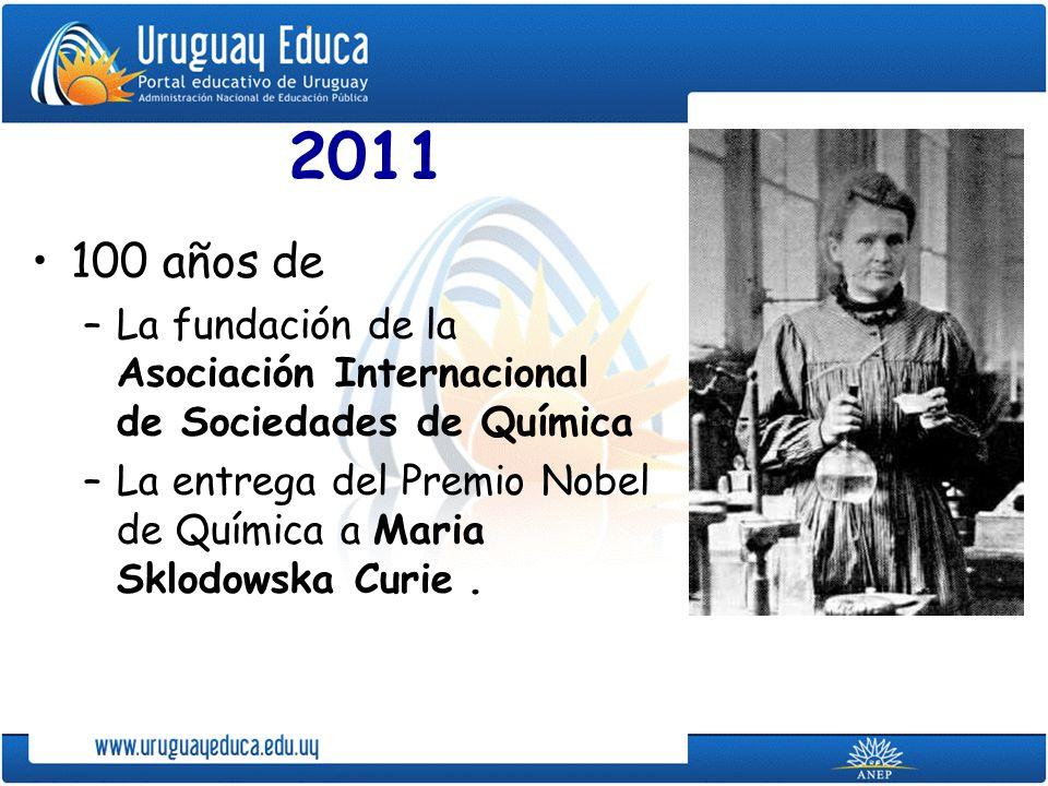 2011 100 años de. La fundación de la Asociación Internacional de Sociedades de Química.