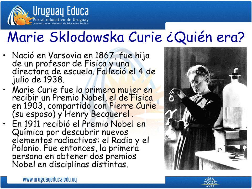 Marie Sklodowska Curie ¿Quién era