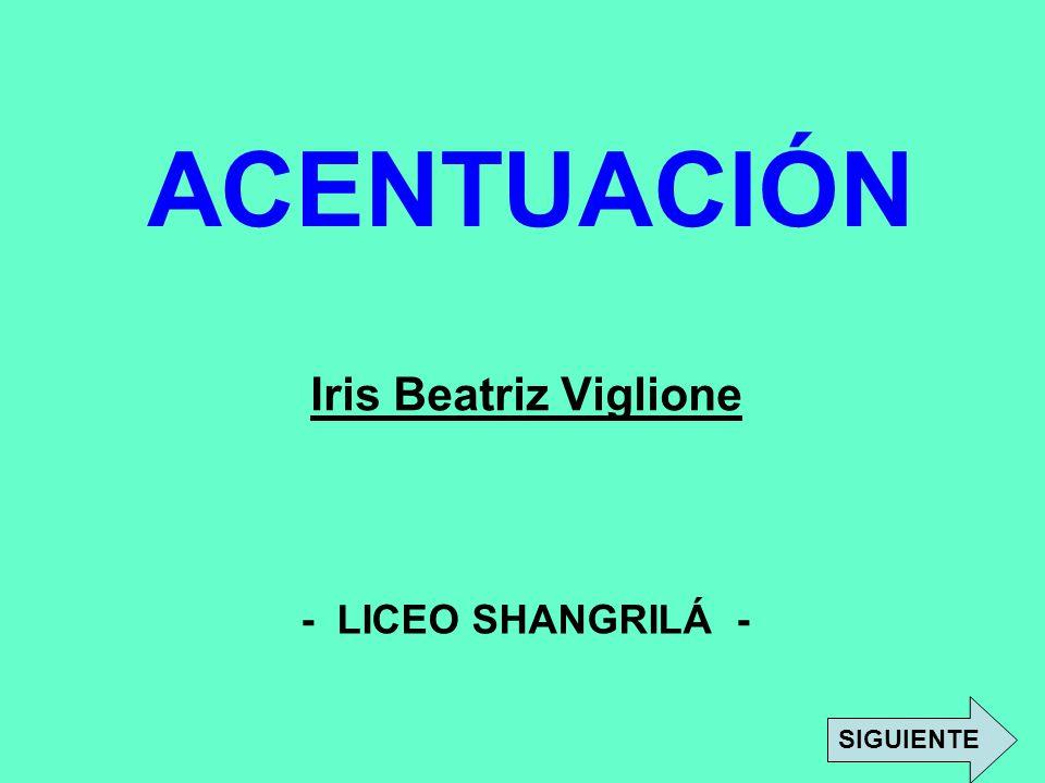 ACENTUACIÓN Iris Beatriz Viglione - LICEO SHANGRILÁ - SIGUIENTE