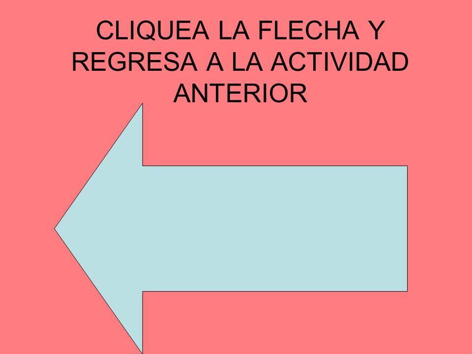 CLIQUEA LA FLECHA Y REGRESA A LA ACTIVIDAD ANTERIOR
