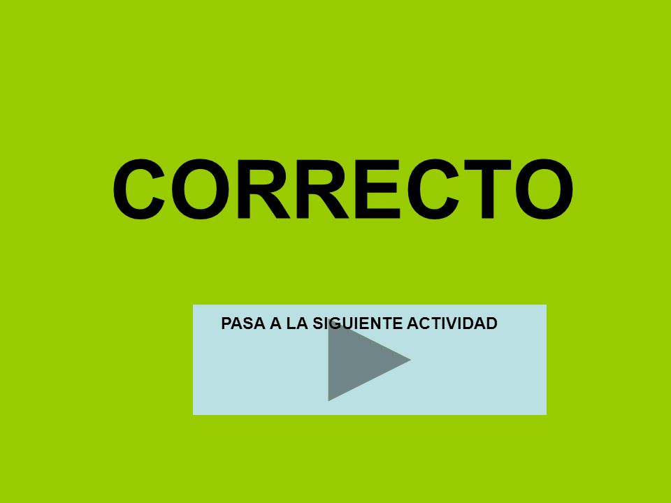 CORRECTO PASA A LA SIGUIENTE ACTIVIDAD