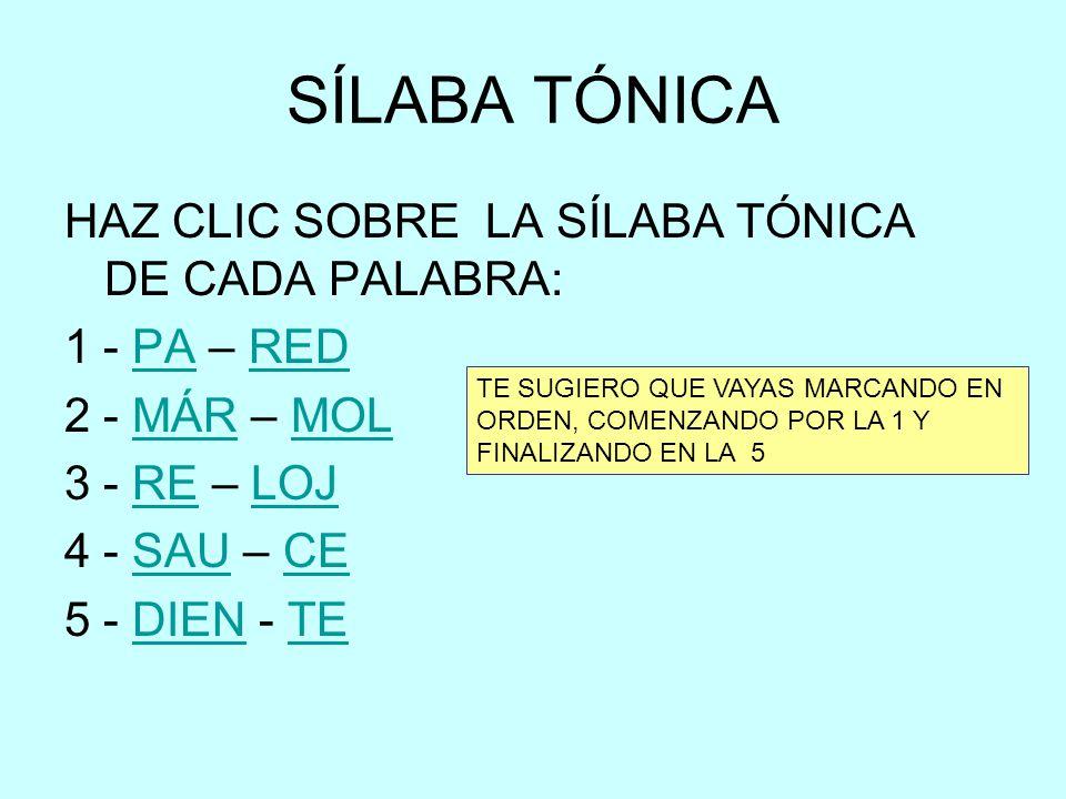 SÍLABA TÓNICA HAZ CLIC SOBRE LA SÍLABA TÓNICA DE CADA PALABRA: